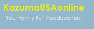 KazumaUSAonline.com - Your Family Fun Headquarters